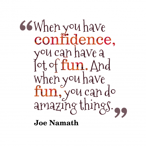 Joe Namath 's quote about confidence, success. When you have confidence, you…