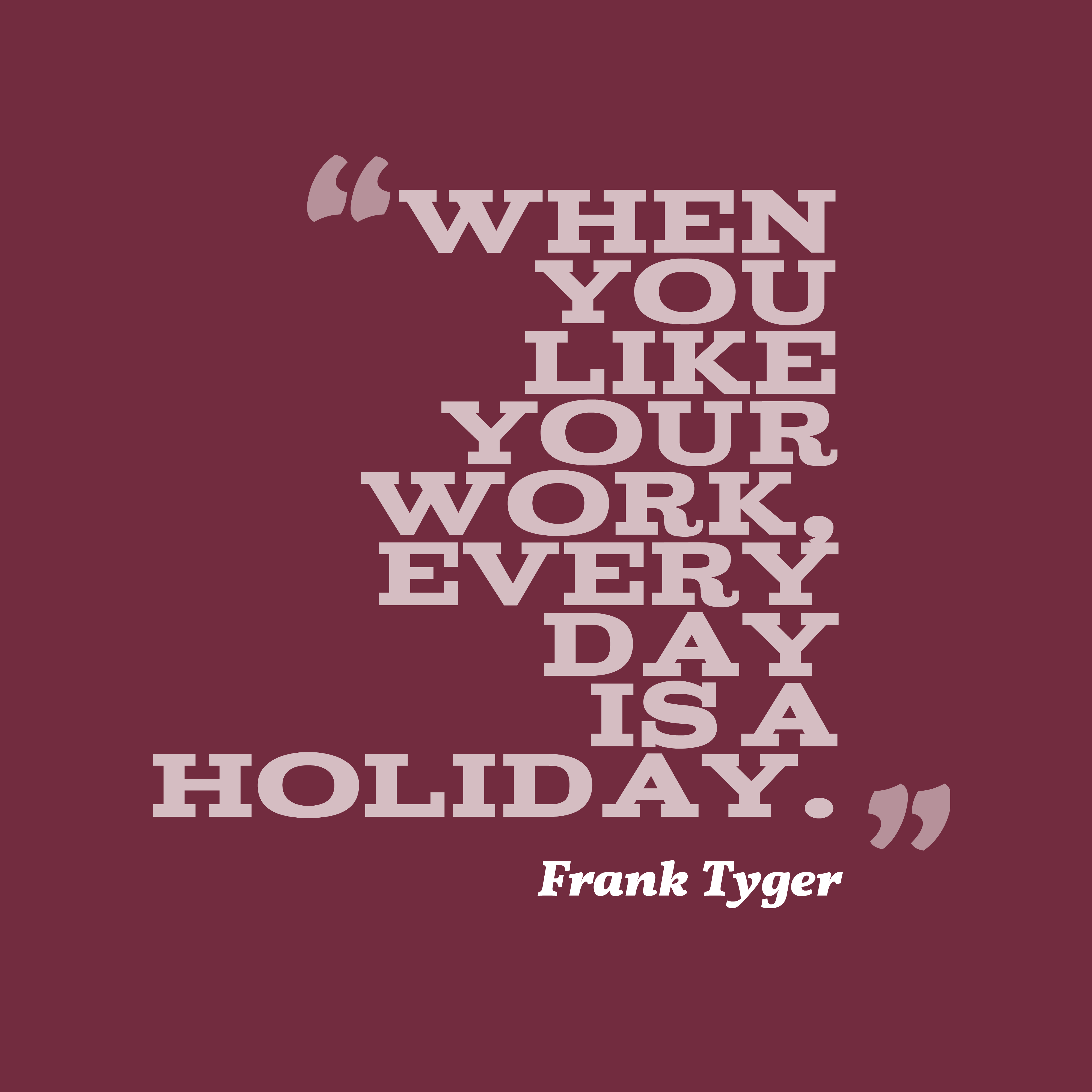 Frank Tyger quote about work.