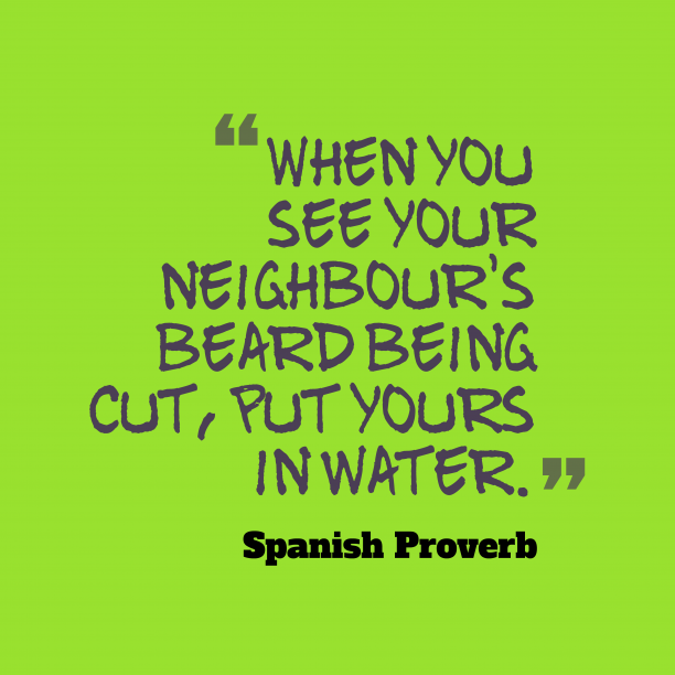 Spanish Wisdom 's quote about . When you see your neighbour's…