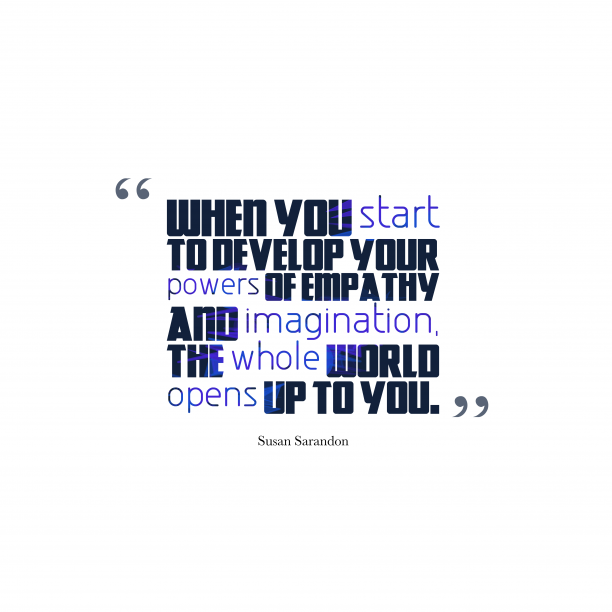 Susan Sarandon 's quote about . When you start to develop…
