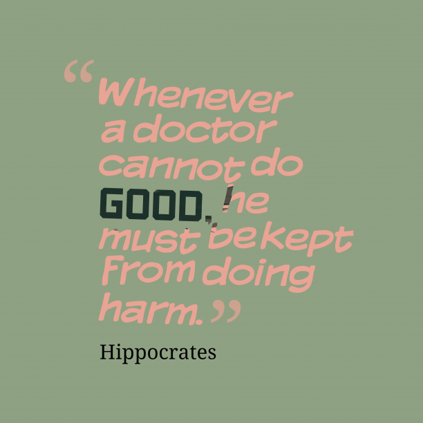 Hippocrates 's quote about . Whenever a doctor cannot do…
