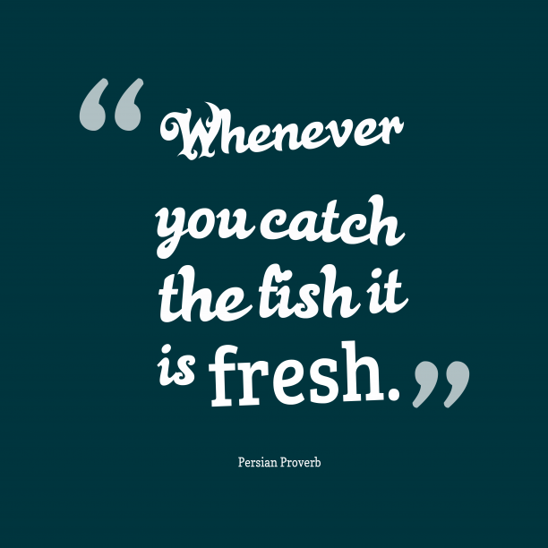 Persian Wisdom 's quote about . Whenever you catch the fish…