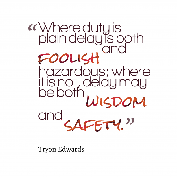 Tryon Edwards 's quote about . Where duty is plain delay…