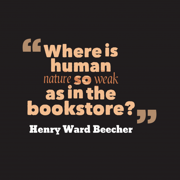 Henry Ward Beecher 's quote about Nature, weak. Where is human nature so…