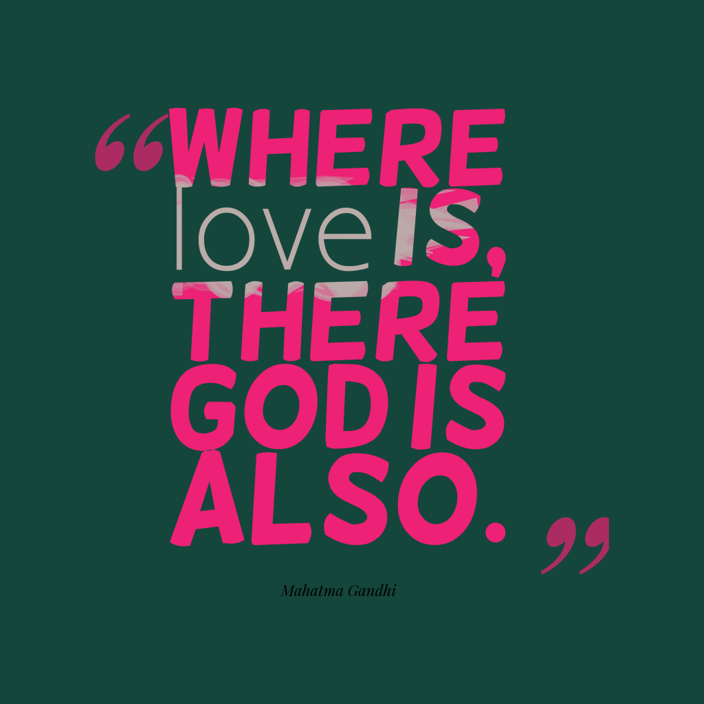 Where-love-is,-there-God__quotes-by-Mahatma Gandhi-90