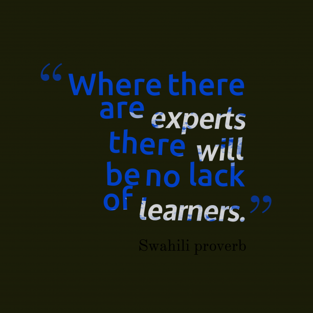 Swahili proverb 's quote about . Where there are experts there…