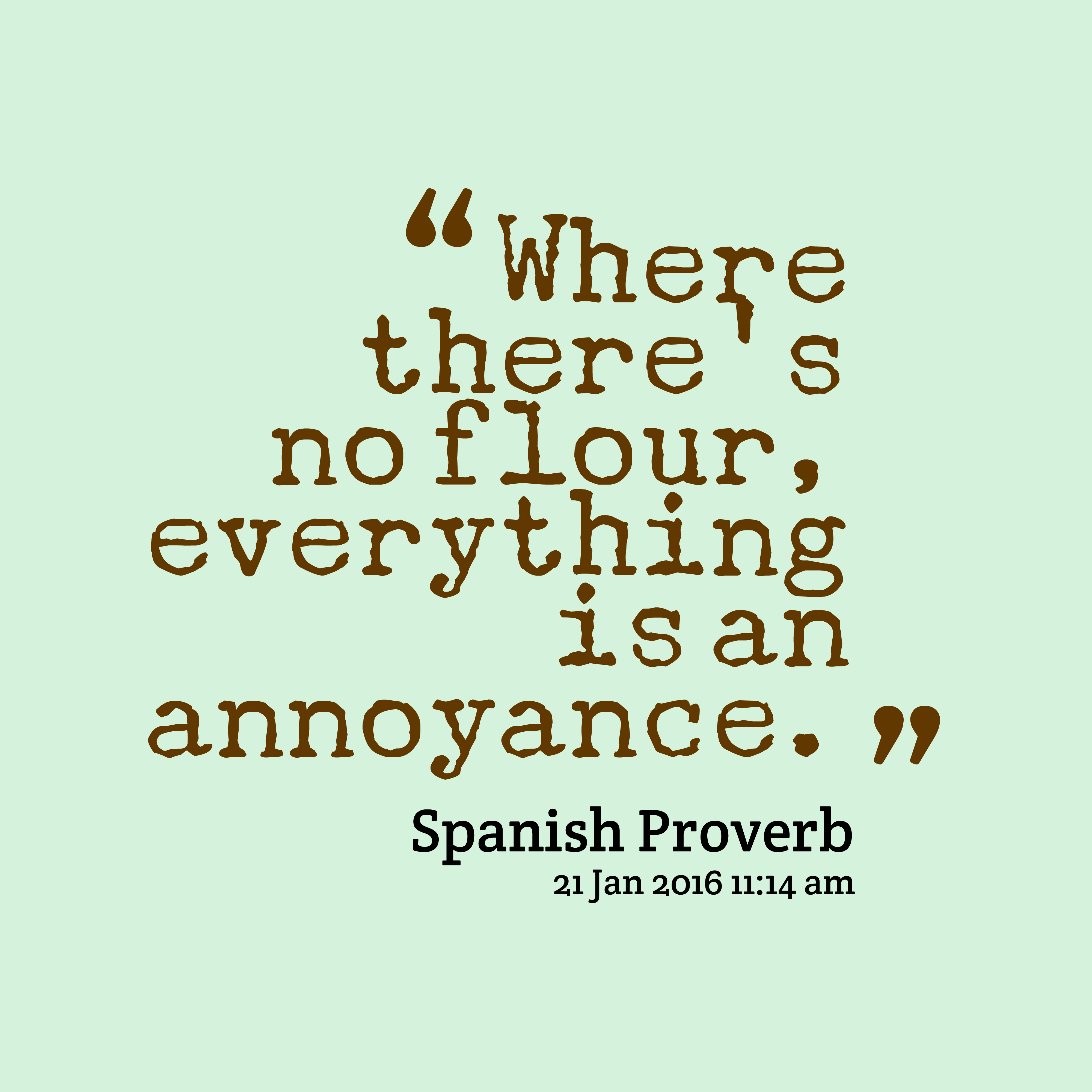 Quotes image of Where there's no flour, everything is an annoyance.