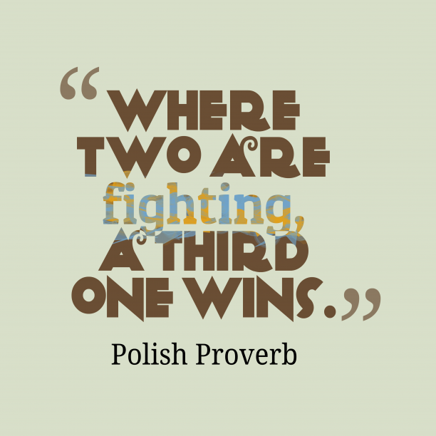 Polish wisdom about competition.