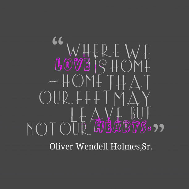 Sr. 's quote about home. Where we love is home…