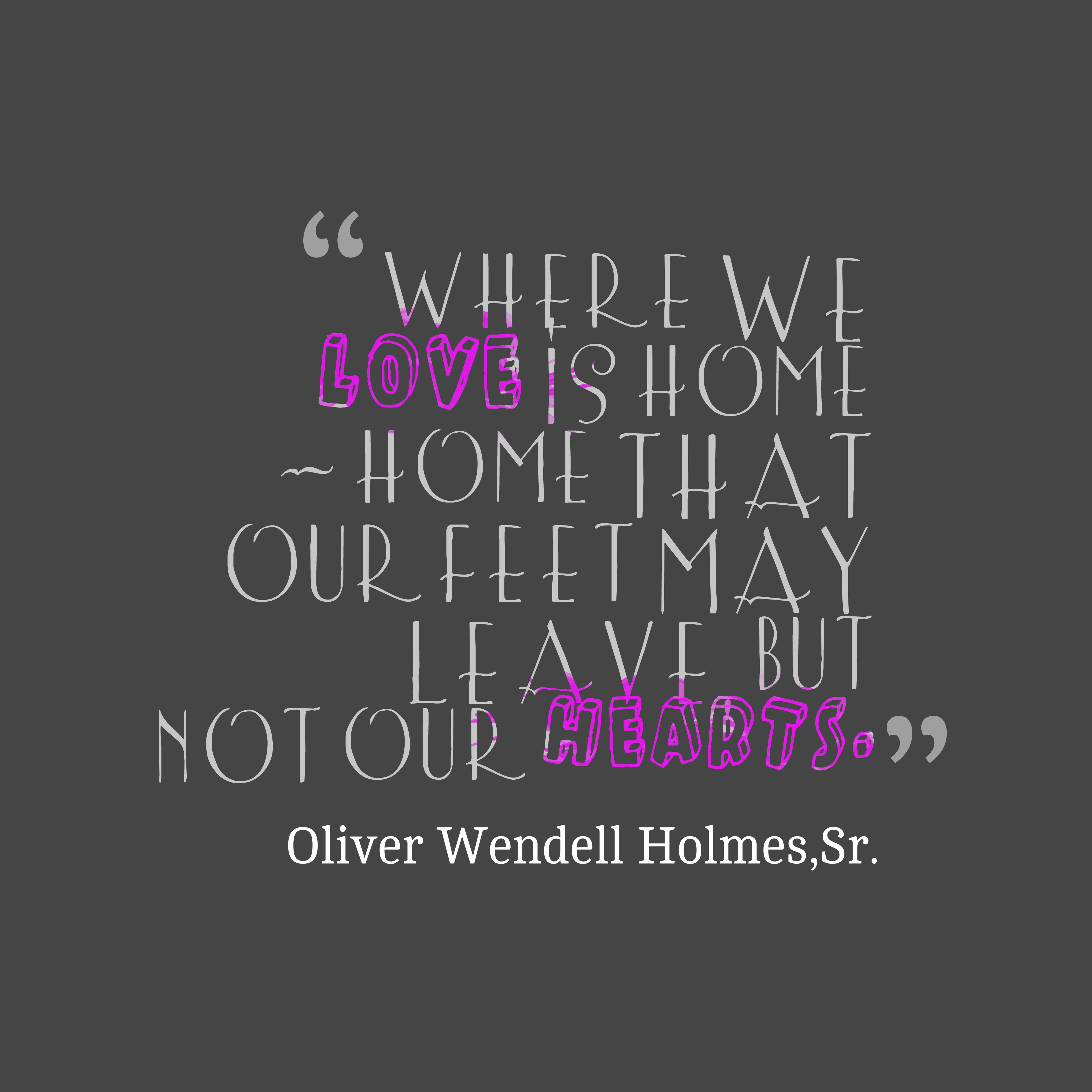 Picture oliver wendell holmes sr quote about home for Lovers home