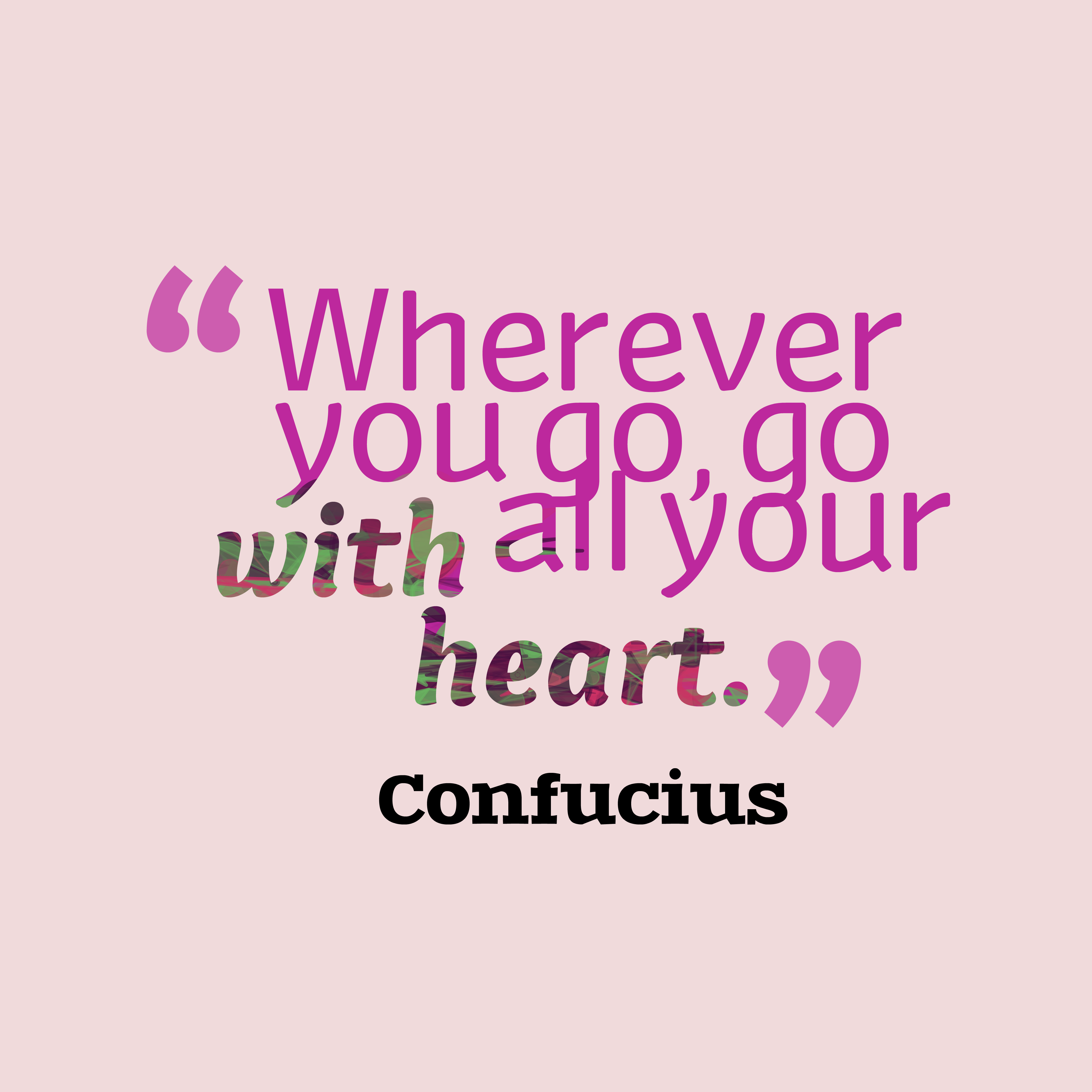 Quotes image of Wherever you go, go with all your heart.