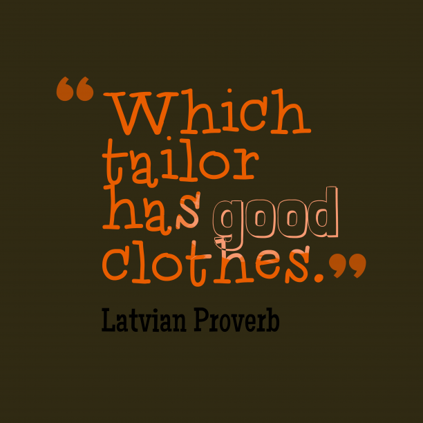 Latvian Wisdom 's quote about Tailor. Which tailor has good clothes….