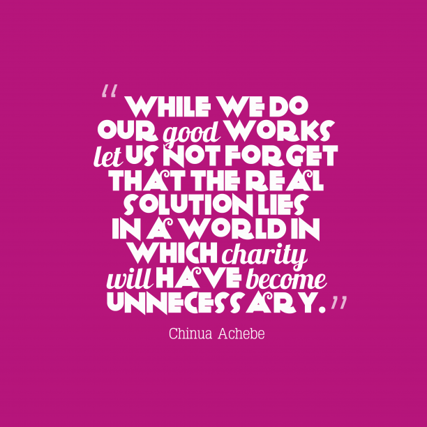 Chinua Achebe quote about charity.