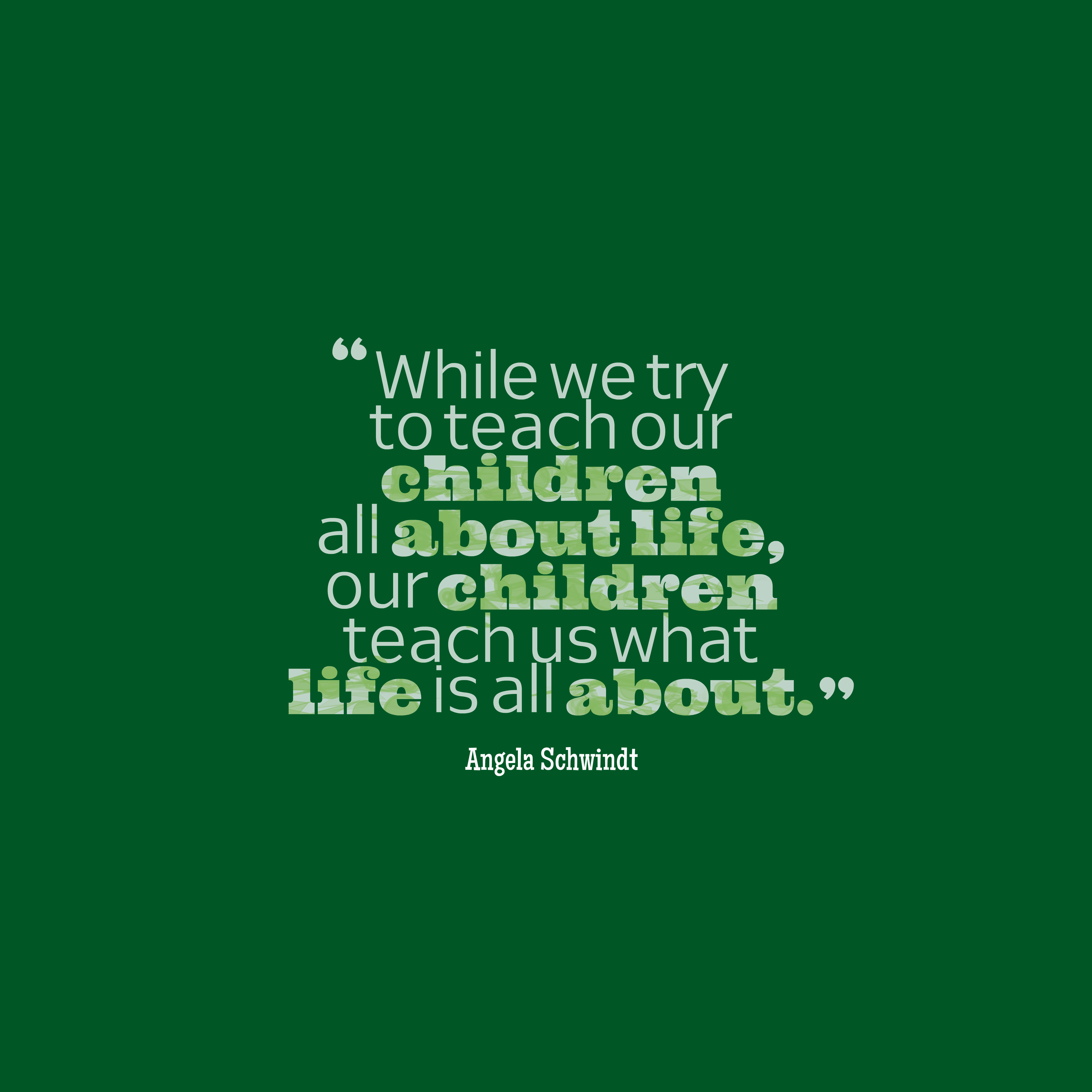 Quotes image of While we try to teach our children all about life, our children teach us what life is all about.