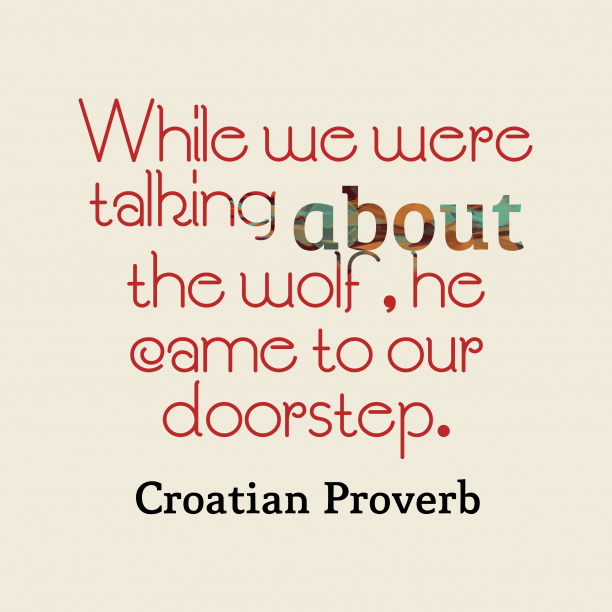 Croatian Wisdom 's quote about . While we were talking about…