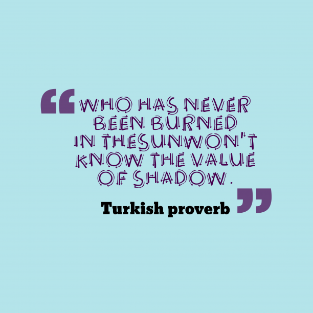 Turkishwisdom about experience.
