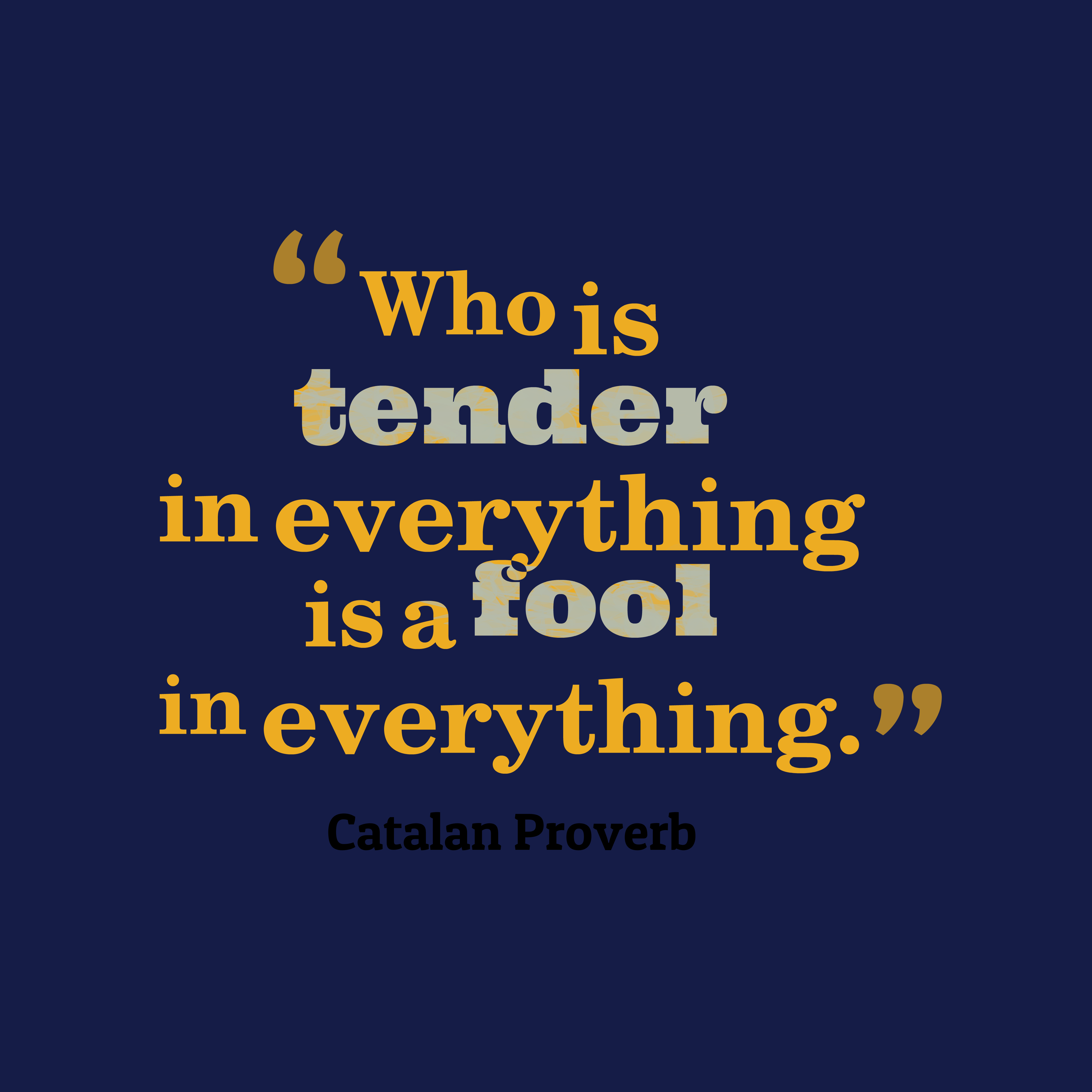 Quotes image of Who is tender in everything is a fool in everything.