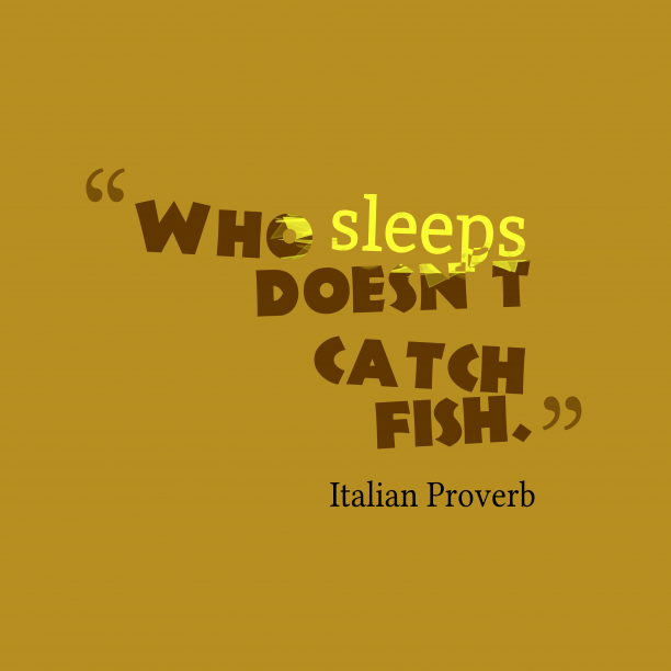 Italian Wisdom 's quote about . Who sleeps doesn't catch fish….