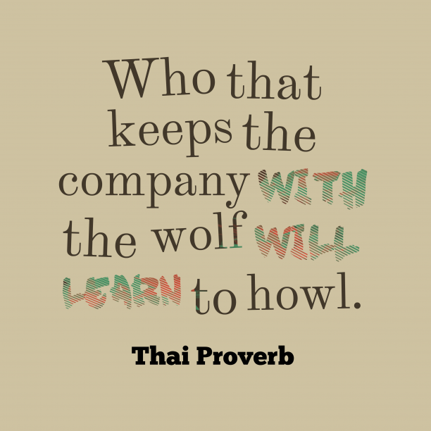 Thai Wisdom 's quote about . Who that keeps the company…