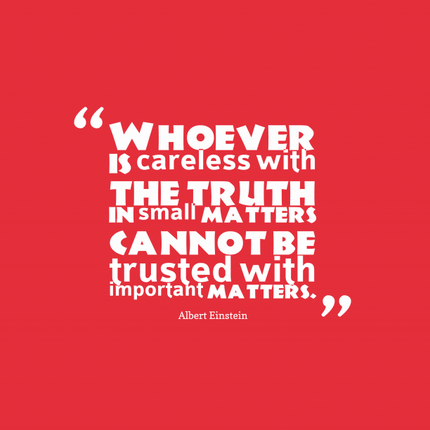 Albert Einstein 's quote about trust. Whoever is careless with the…