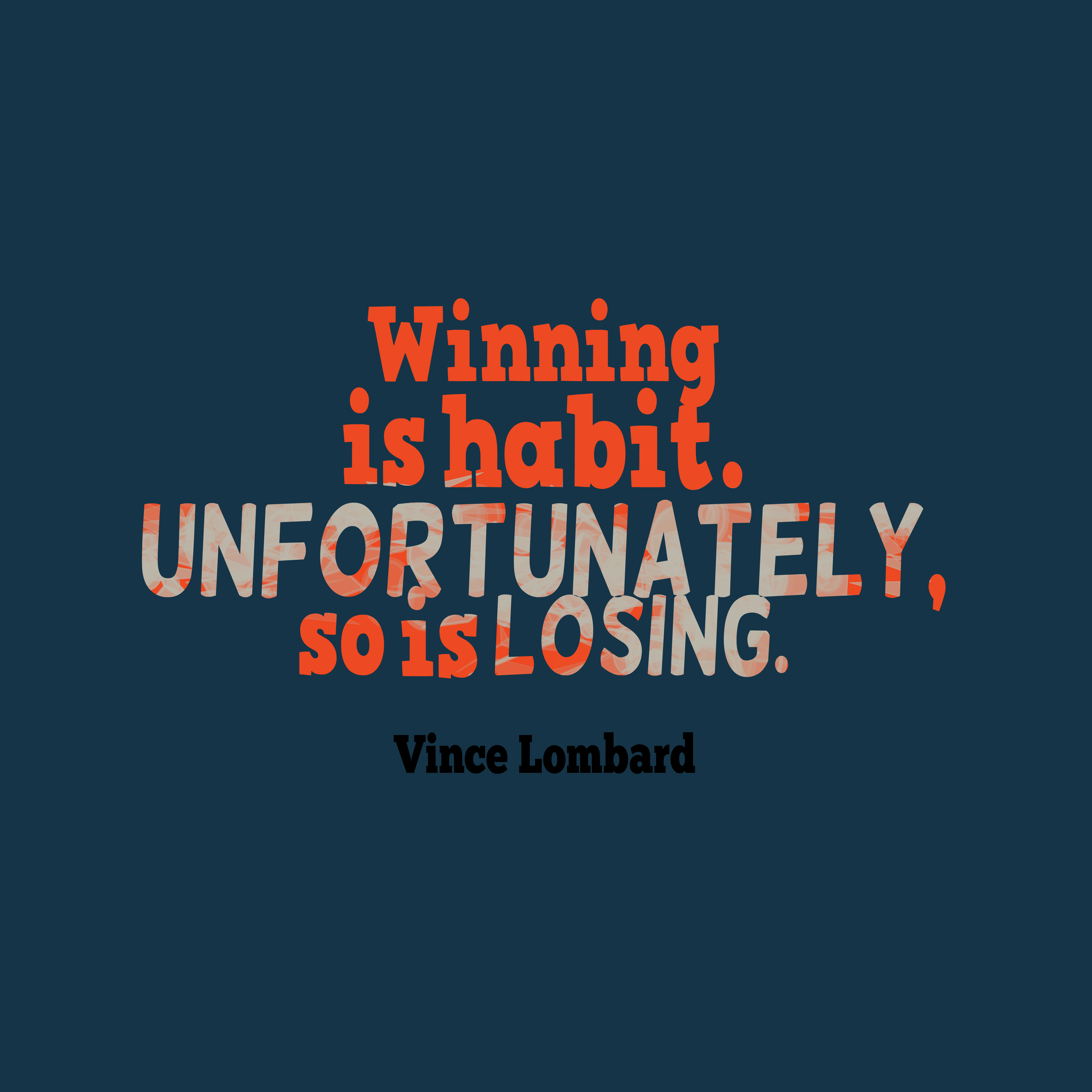 Quotes image of Winning is habit. Unfortunately, so is losing.