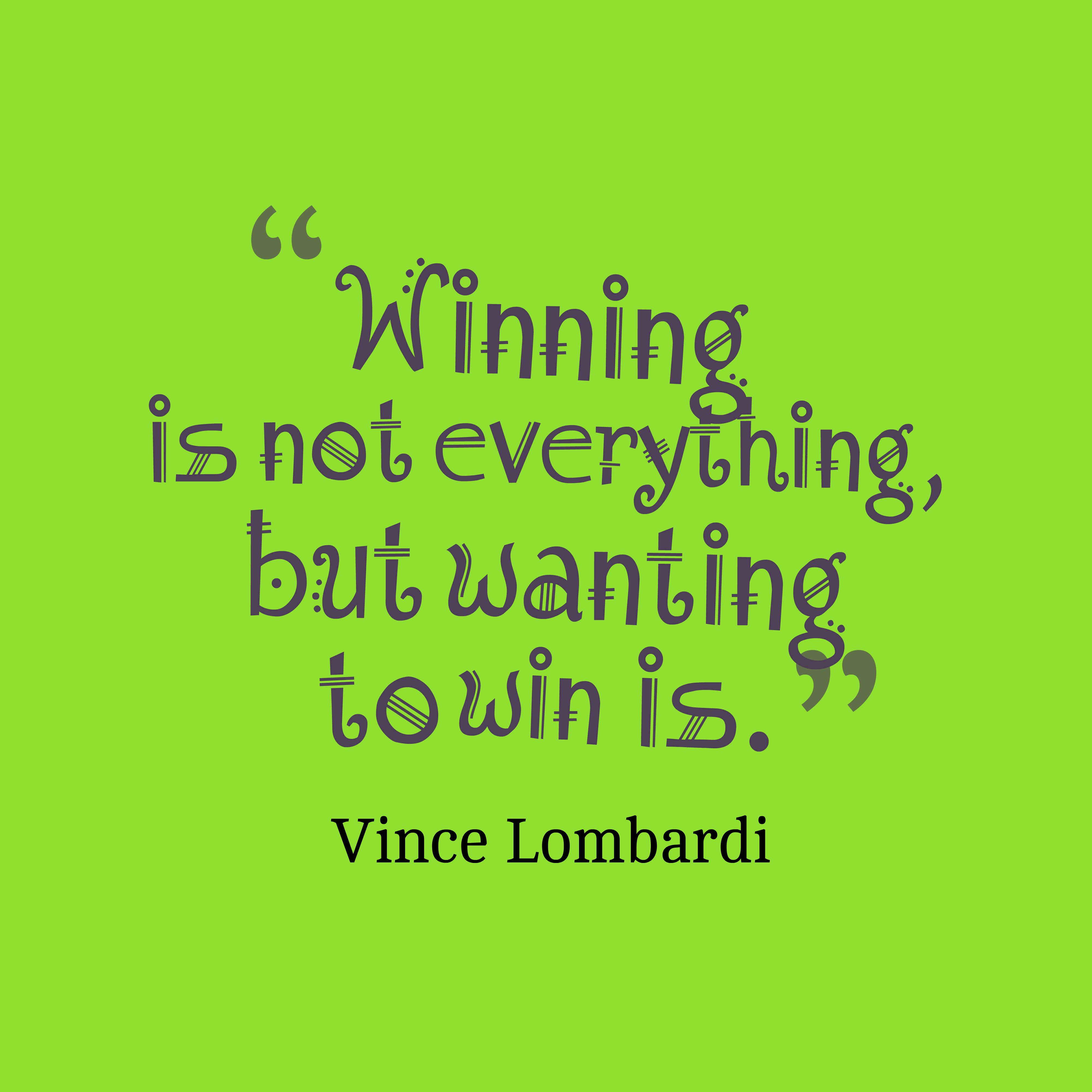 Quotes image of Winning is not everything, but wanting to win is.