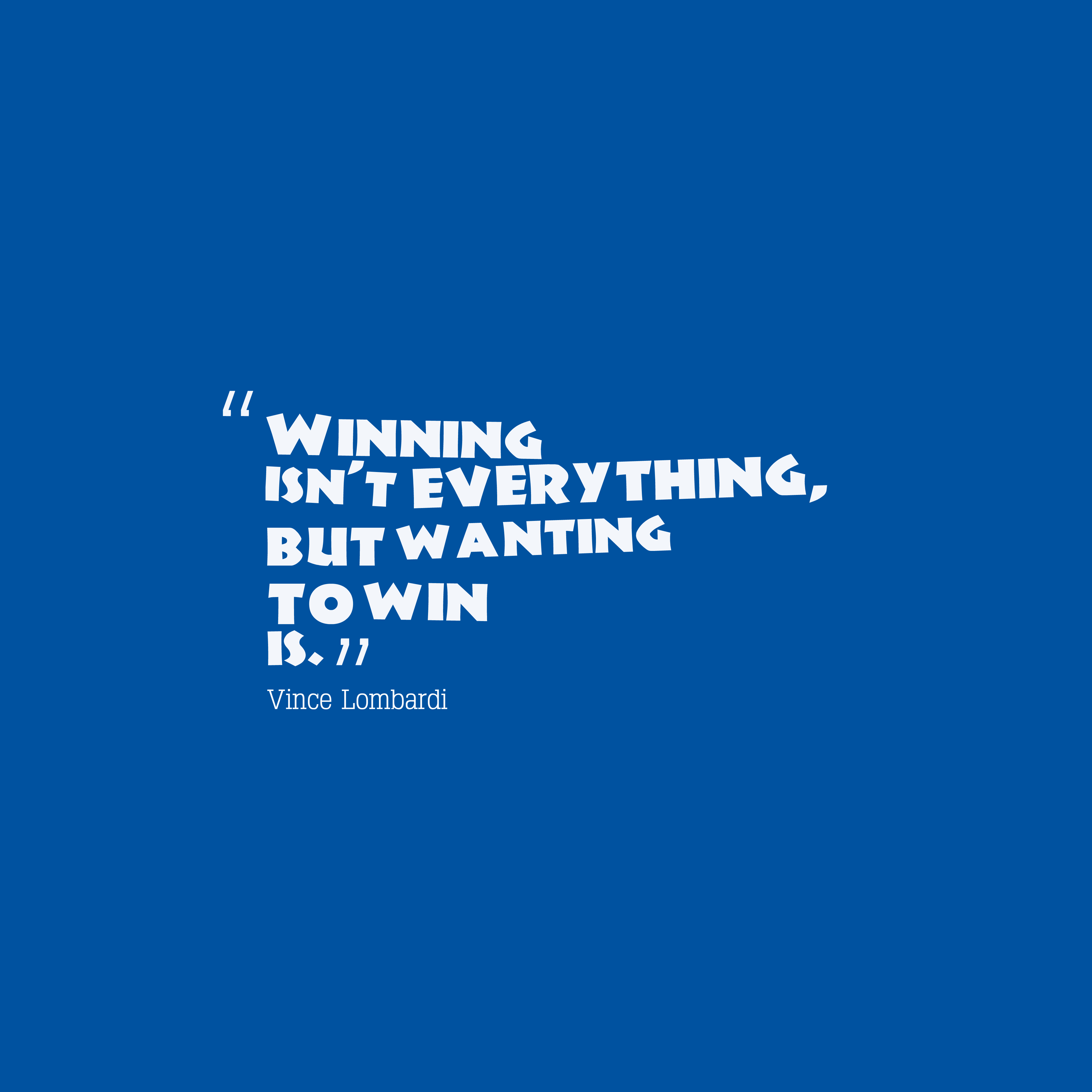Quotes image of Winning isn't everything, but wanting to win is.