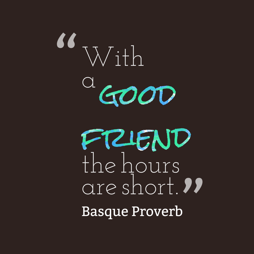 A Good Friend Quote: Picture » Basque Proverb About Friend