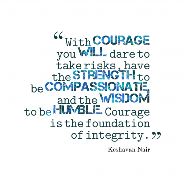Keshavan Nair 's quote about . With courage you will dare…