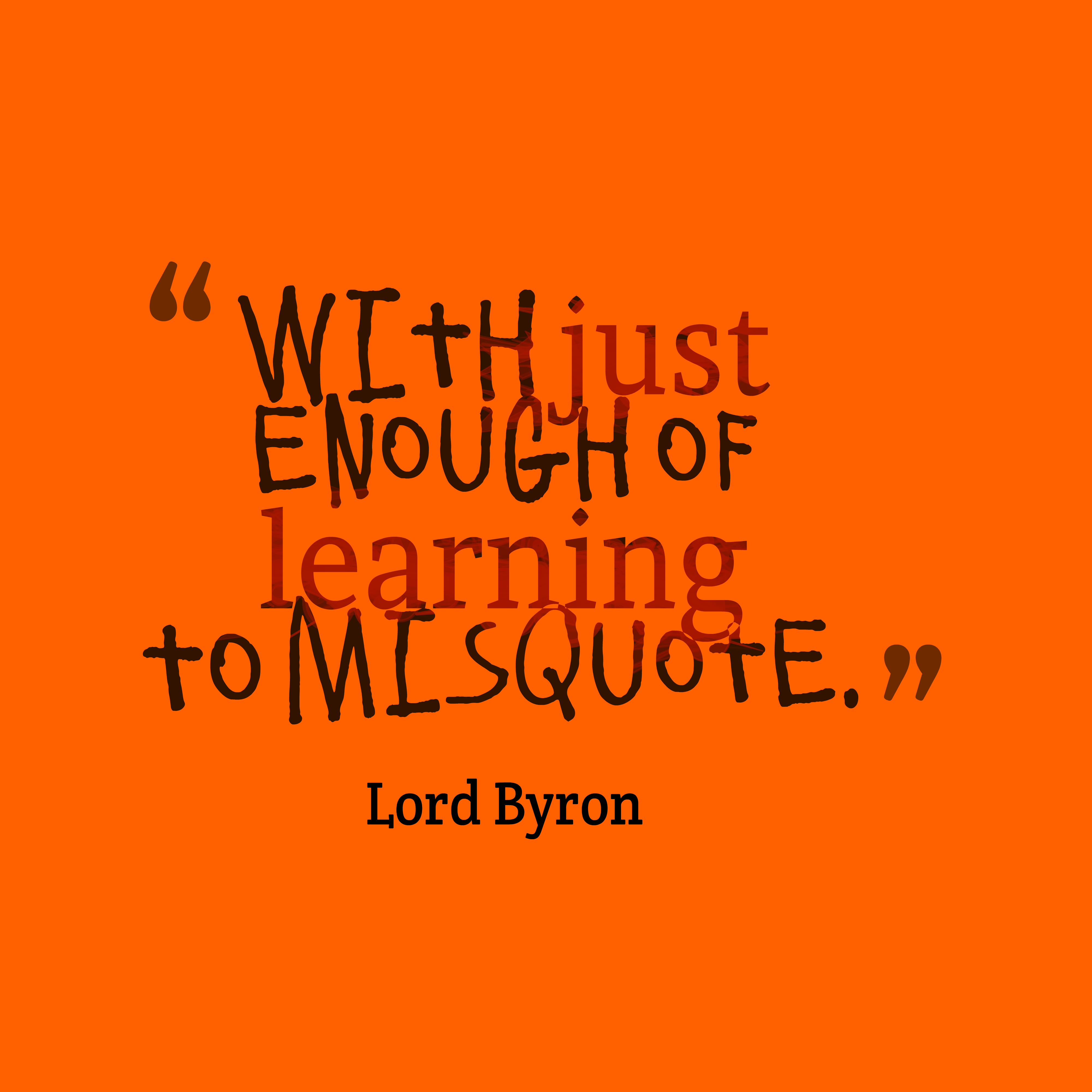 Quotes image of With just enough of learning to misquote.