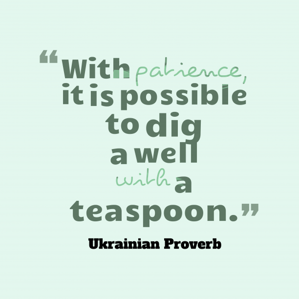 Ukrainian Wisdom 's quote about . With patience, it is possible…