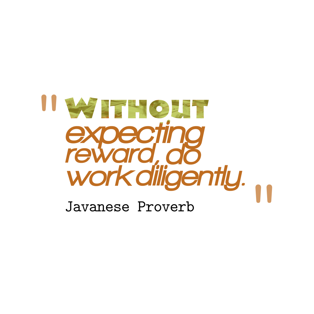 Javanese proverb about diligently.