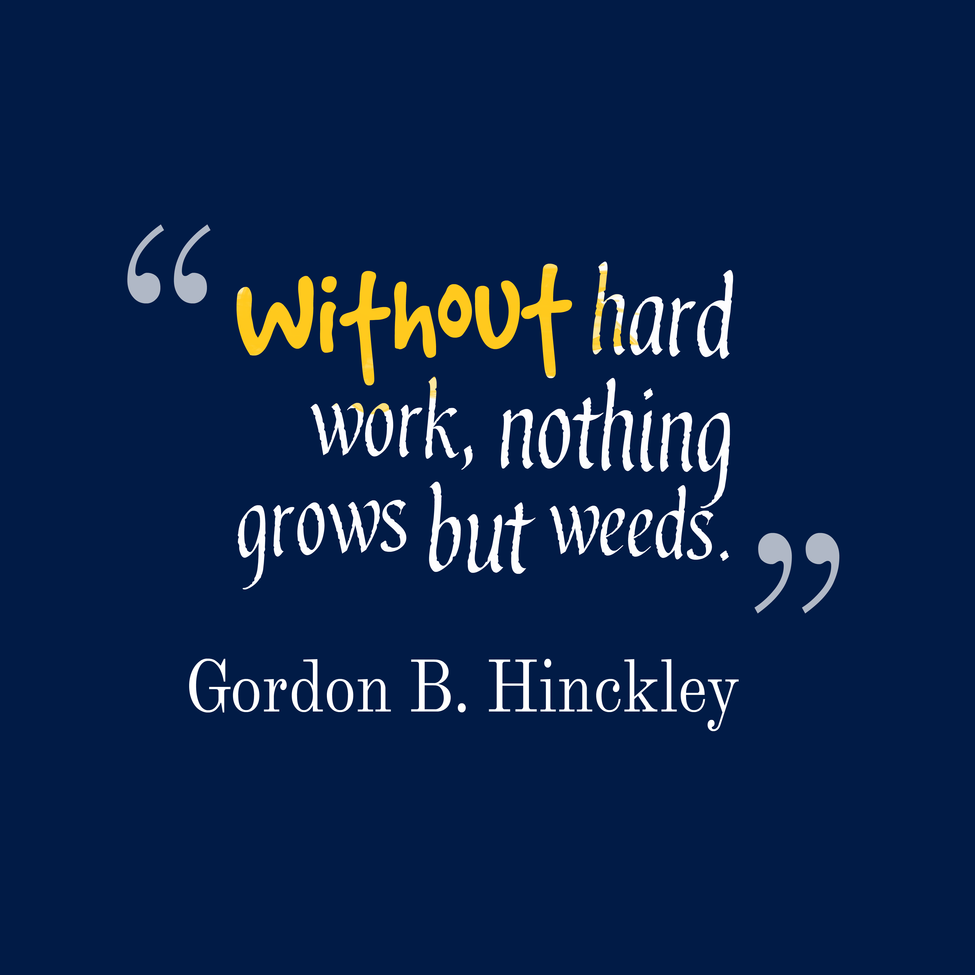 Gordon B Hinckley Quote About Grows