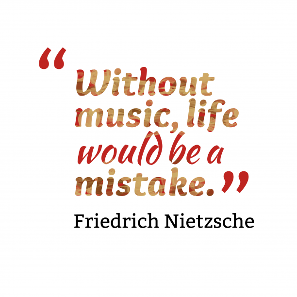 Friedrich Nietzsche quote about music.