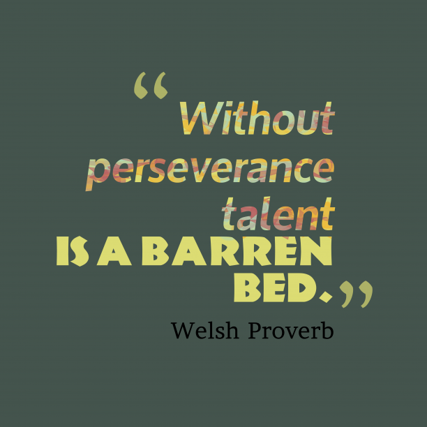 Welsh Wisdom 's quote about Perseverance, talent. Without perseverance talent is a…