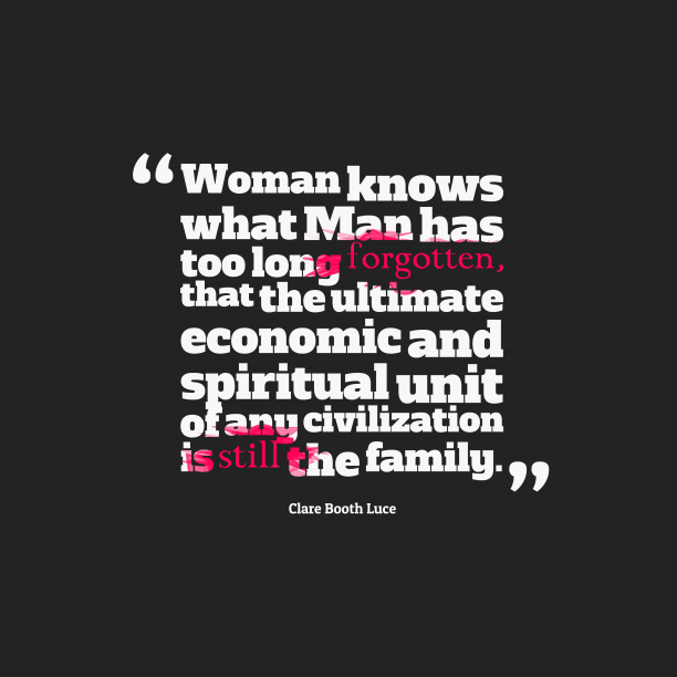 Clare Booth Luce 's quote about . Woman knows what Man has…