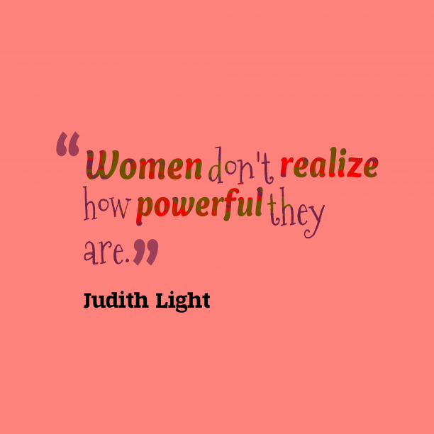 Judith Light 's quote about . Women don't realize how powerful…