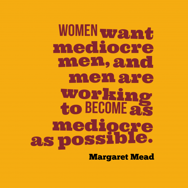 Women want mediocre