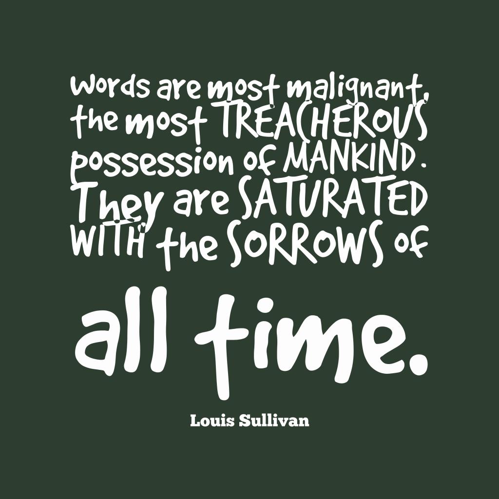 Louis Sullivan quote about mankind.