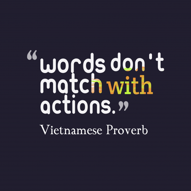 Vietnamese Wisdom 's quote about Word, action. Words don't match with actions….