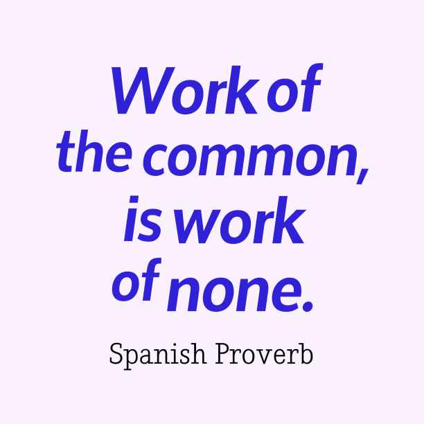 Spanish Wisdom 's quote about Work. Work of the common, is…