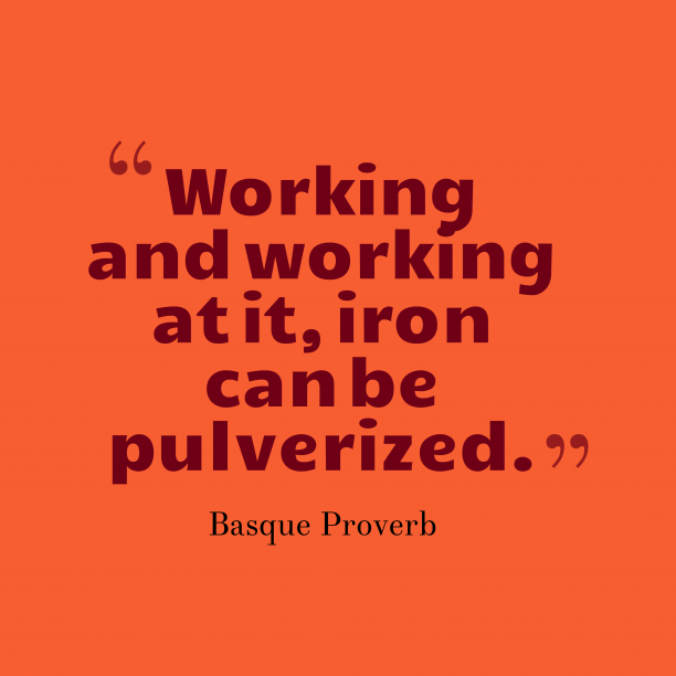 Basque Wisdom 's quote about . Working and working at it,…