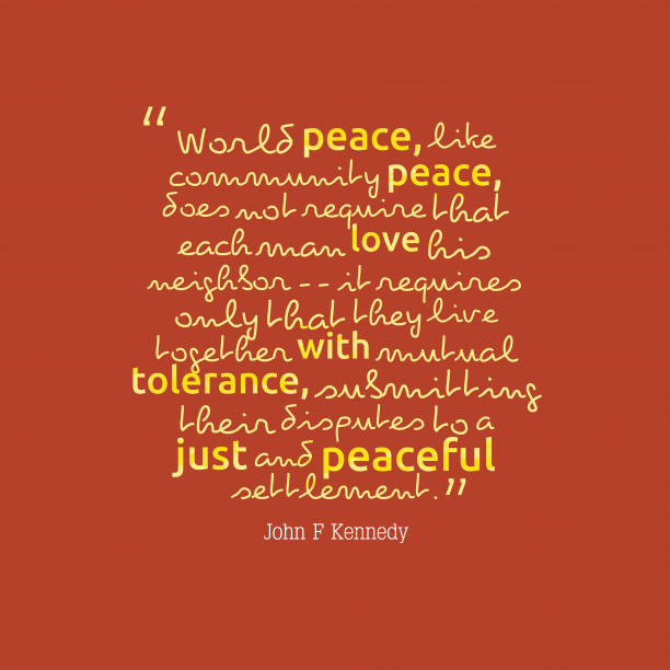 John F Kennedy 's quote about . World peace, like community peace,…
