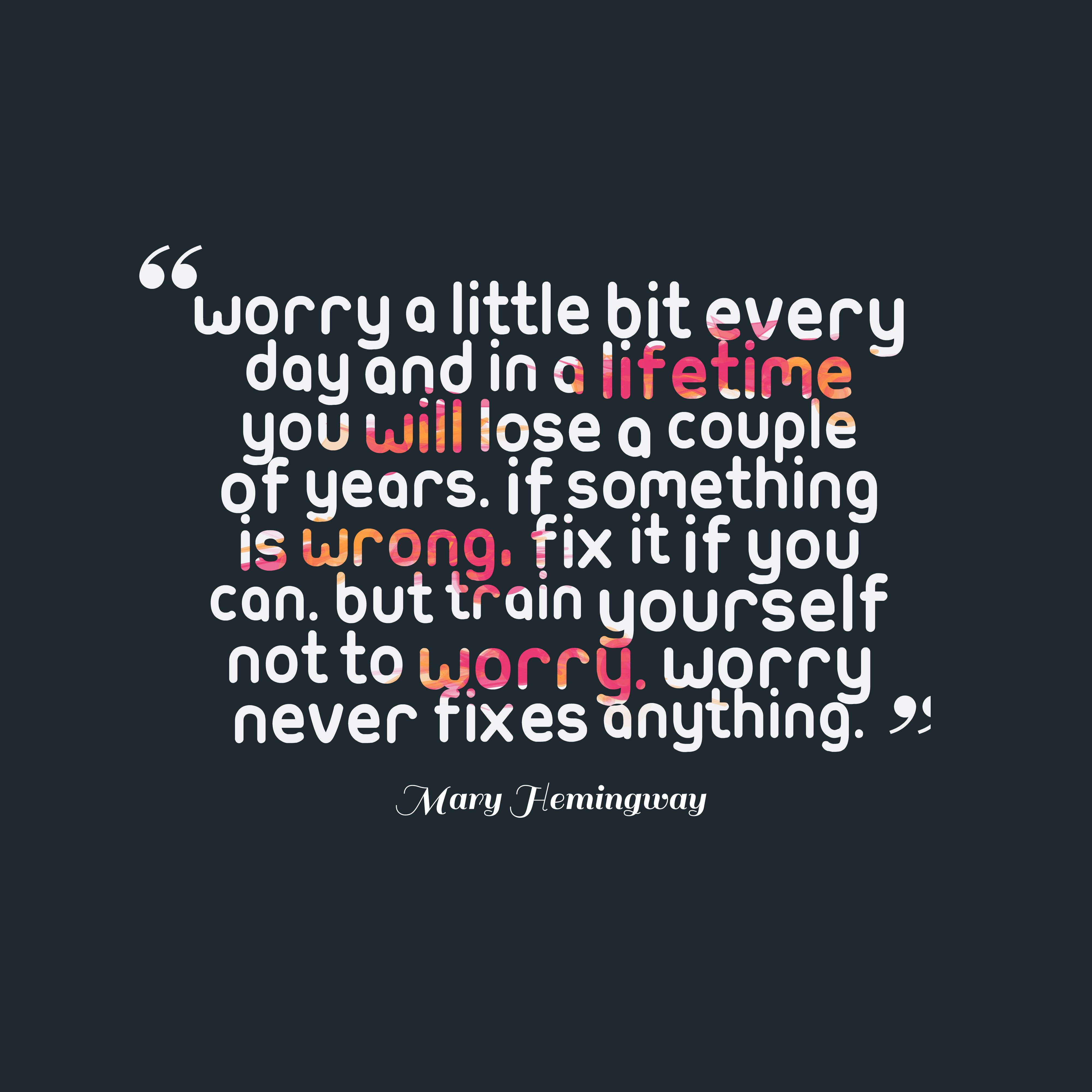 Worry a little