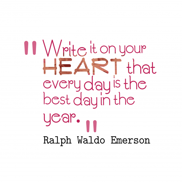 Ralph Waldo Emerson 's quote about . Write it on your heart…