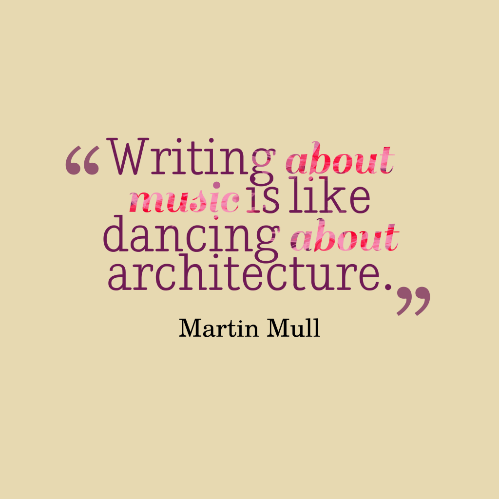 Quotes image of Writing about music is like dancing about architecture.