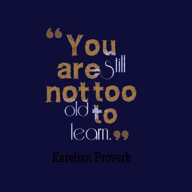 Karelian Wisdom 's quote about . You are still not too…