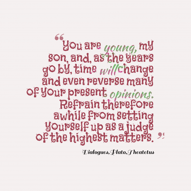 Theatetus 's quote about . You are young, my son,…