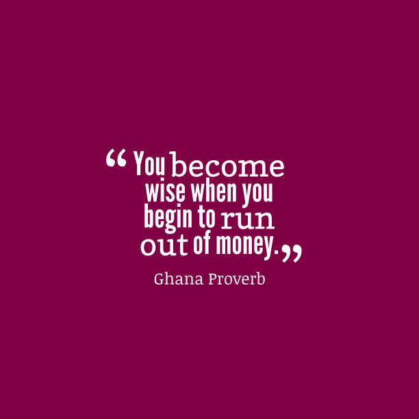 Ghana wisdom about money.