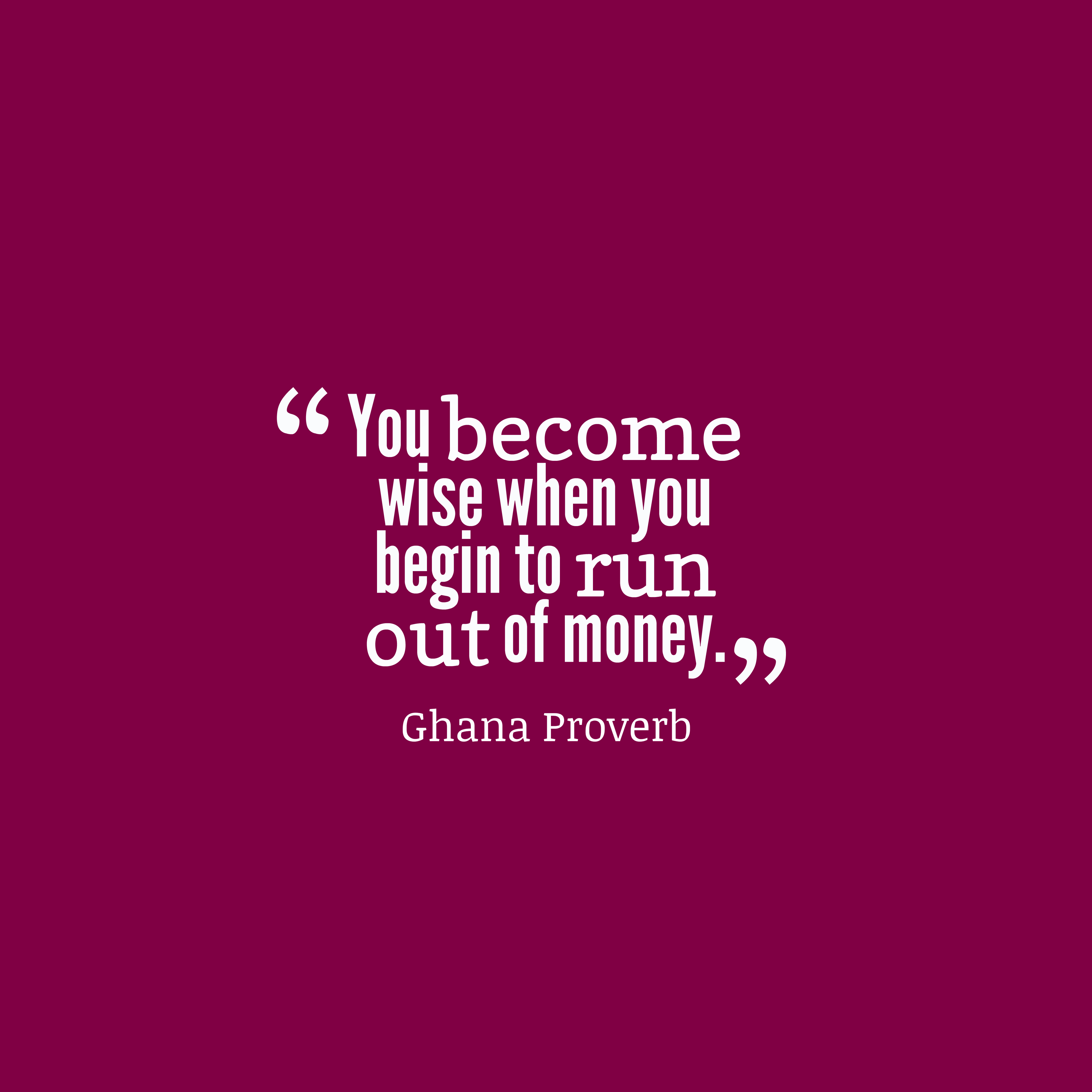 Quotes image of You become wise when you begin to run out of money.